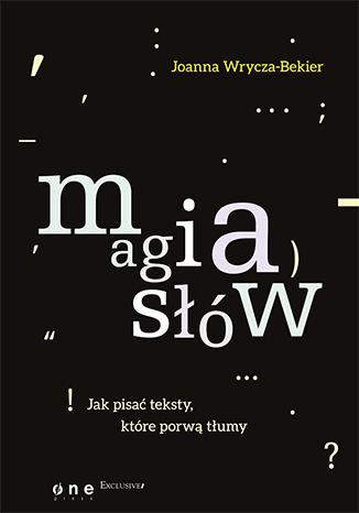 """Okładka książki """"Magia słów. Jak pisać teksty, które porwą tłumy"""""""