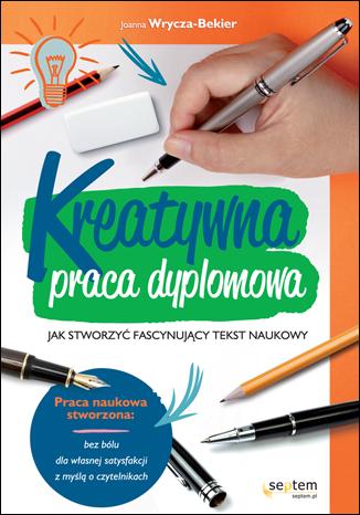 """Okładka książki """"Kreatywna praca dyplomowa. Jak stworzyć fascynujący tekst naukowy"""""""