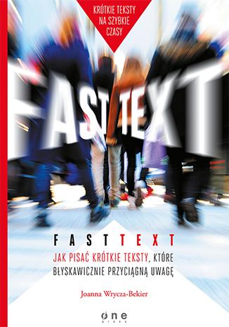 """Okładka książki """"Fast text. Jak pisać krótkie teksty, które błyskawicznie przyciągną uwagę"""""""